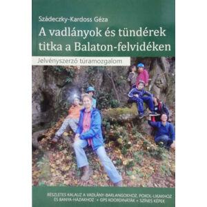 Szádeczky-Kardoss Géza, A vadlányok és tündérek titka a Balaton-felvidéken - Jelvényszerző túramozgalom